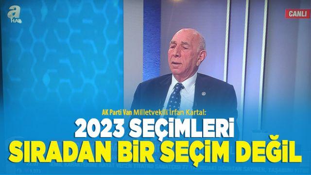 """Van Milletvekili İrfan Kartal, """"2023 seçimleri sıradan bir seçim değil!"""""""