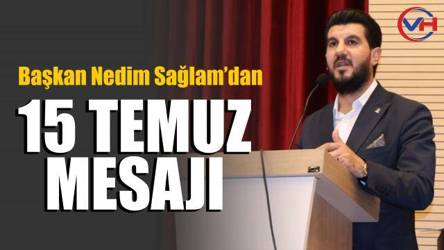 AK Parti Erciş İlçe Başkanı Nedim Sağlam'dan 15 Temmuz mesajı