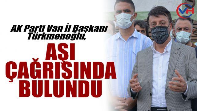 AK Parti Van İl Başkanı Türkmenoğlu vatandaşları aşı yaptırmaya davet etti