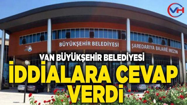 Van Büyükşehir Belediyesi'nden o iddialara cevap geldi