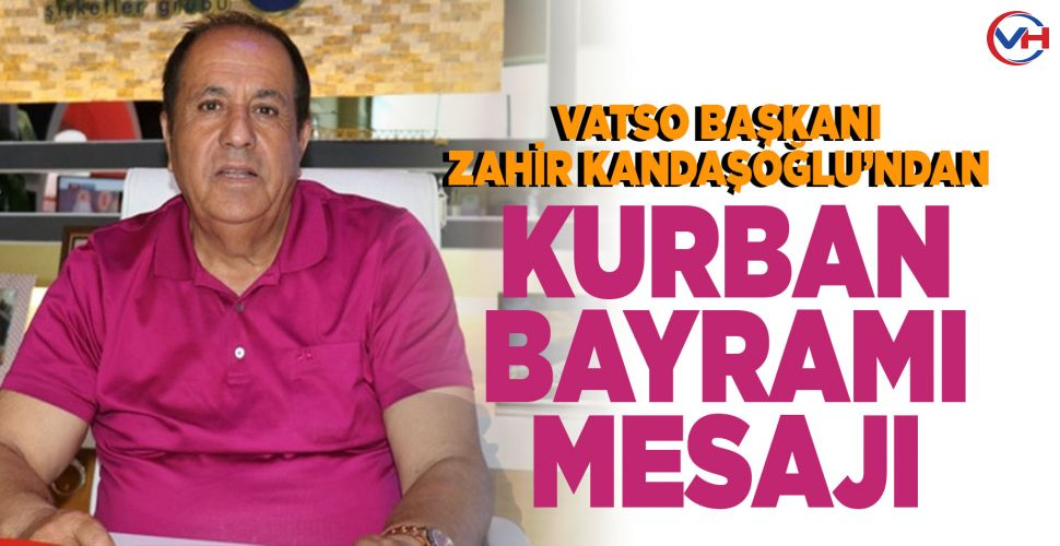 VATSO Başkanı Kandaşoğlu'ndan Kurban Bayramı mesajı