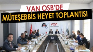 Van OSB'de müteşebbis heyet toplantısı gerçekleştirildi
