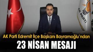 AK Parti Edremit İlçe Başkanı Sezer Bayramoğlu'ndan 23 Nisan mesajı