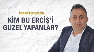 Kim bu Erciş'i güzel yapanlar?