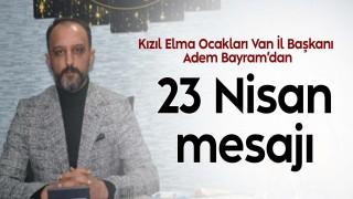 Kızıl Elma Ocakları Van İl Başkanı Bayram'dan 23 Nisan mesajı